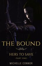 The Bound - Hers To Save Part One by MichelleConnor6