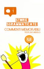 STORIE SGRAMMATICATE: Commenti Memorabili by Teste_di_Fagiolo