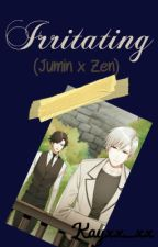 Irritating (Jumin x Zen) -ON HOLD- by Kayxx_xx