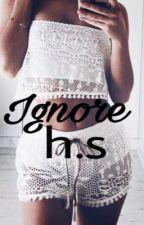 Ignore h.s by RoxanaRoxy555