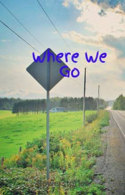 Where We Go by flowerstories