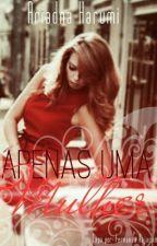 ~Apenas Uma Mulher~ (livro 2) by AriadnaHarumi