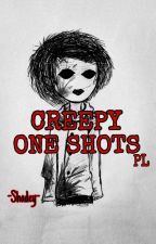 CREEPY ONE-SHOTS |PL| by -Shadey-