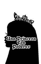 Una Princesa Con Poderes  by martinezbarbara