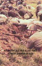 Alt History: WW2 Nazi Allied Forces- A Story Of A German Soldier by GageNicholas14