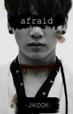afraid || Jikook by xnurxeinxmaedchenx