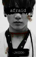 afraid    Jikook by xnurxeinxmaedchenx