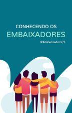 Conhecendo os Embaixadores by AmbassadorsPT