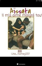 chronique d'Aïssata: Il M'a Aimer Malgré Tout [~EN PAUSE~] by une_tismey237