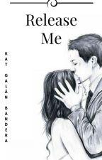 Release Me by KatGalanBandera