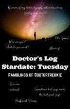 Doctor's Log, Stardate: Tuesday by doctortrekkie