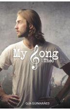 My Song, Livro 2- Theo (DEGUSTAÇÃO) by GJAguimaraes