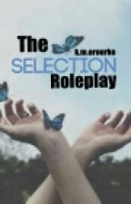 The Selection - A Roleplay; (CLOSED) by ClacexForxLife