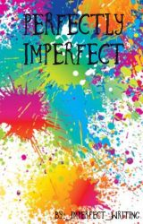 Perfectly Imperfect    by _Imperfect_Writing