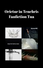 Orietur in tenebris fanfiction tua by alystar00