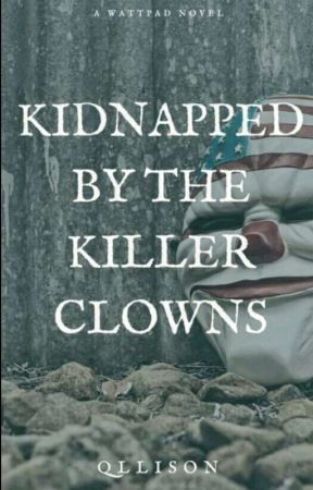 Kidnapped By The Killer Clowns by qllison