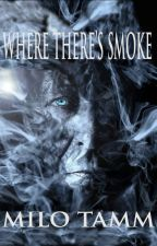 Where There's Smoke by MiloTamm