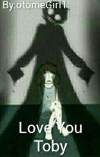 Love you Toby by otomeGirl1