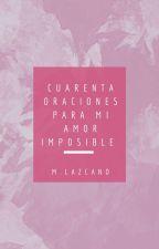 Cuarenta oraciones para mí amor imposible. by DimeMaryL