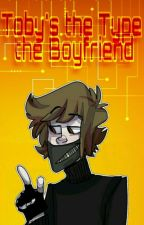Toby's The Type The Boyfriend~♡ by EnTuKokoro