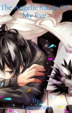 The Angelic Music Of My Eve (Licht-chan and Lawless Hyde ff) by Tsubaki_Meloncholy