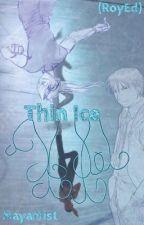 Thin Ice (RoyEd) by MayaMist