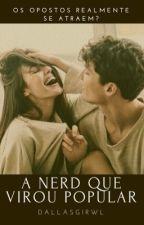 A Nerd Que Virou Popular - Vol. 1 (CONCLUÍDA) by dallasgirwl