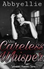 Miss Careless Whisper ( Completed ) The GROOM #1 ( Splendidis Homines Series ) by abbyellie2