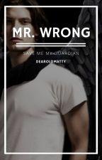 Mr. Wrong (BoyxBoy)(Editing) by dearoldmatty