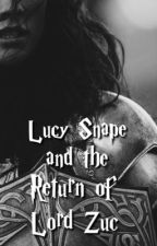 Lucy Snape and the Return of Lord Zuc (Book Four) by TheHalfBloodPrincess