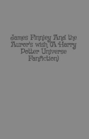 James Finnley And the Auror's wish (A Harry Potter Universe