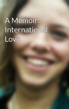 A Memoir: International Love by Bessiejaynes