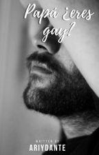 Papá ¿Eres gay? (OS)✔ by AriyDante