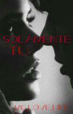 Solamente Tú  by Mg_love_life
