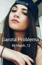 Garota Problema  by Majuh_12