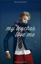 My Teacher Love Me by sweetpizza19