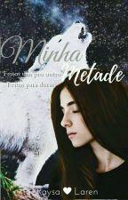 Minha Metade  by Raysa_Lobinha