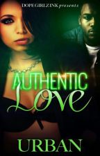 Authentic Love  (Completed) by Urbannnn
