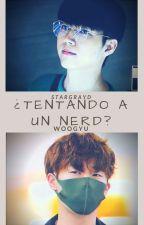 ¿Tentando a un nerd? [WooGyu] by StarGrayD