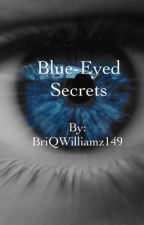 Blue-Eyed Secrets by BriQWilliamz149