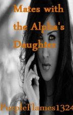 Mates with the Alpha's Daughter by PurpleFlames1324