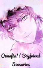 Ozmafia!! Boyfriend Scenarios  by BlackCatV11