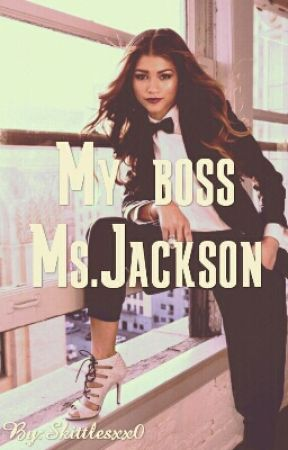 My Boss, Ms. Jackson (On Hold For A Bit) by Skittlesxx0