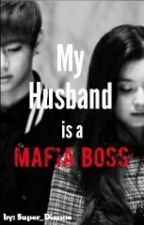 My Husband Is A Mafia Boss by Super_Dianne