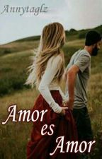 Amor Es Amor                  by Annytaglz