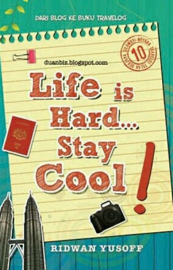 Life is Hard, Stay Cool!
