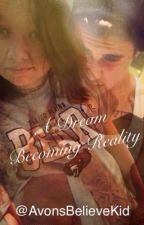 A Dream Becoming Reality by AvonsBelieveKid