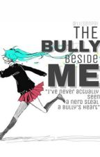 The BULLY Beside ME by LilSenpai