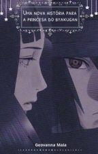Uma Nova História Para a Princesa do Byakugan by SakuraHaruno007
