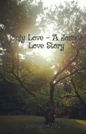 Only Love - A Jasper Love Story by bjensen4792
